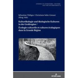 Kulturoekologie Und OEkologische Kulturen in Der Grossregion / Ecologie Culturelle Et Cultures Ecologiques Dans La Grande Region
