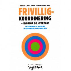 Frivilligkoordinering. Hvorfor og hvordan?: en grundbog til udvikling af bæredygtige frivilligmiljøer