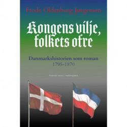 Kongens vilje, folkets ofre: Danmarkshistorien som roman 1795-1870