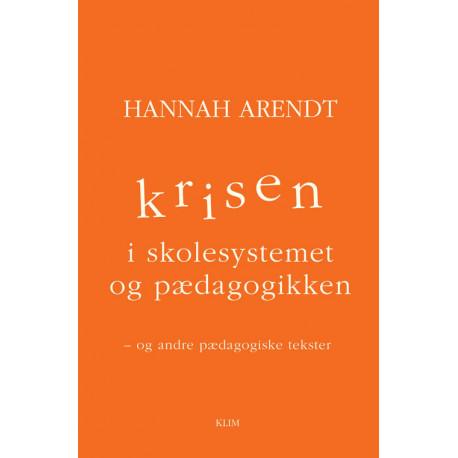 Krisen i skolesystemet og pædagogikken: Og andre pædagogiske tekster