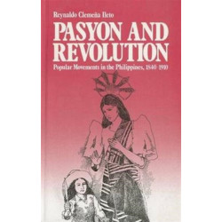 Pasyon and Revolution: Popular Movements in the Philippines, 1840-1910