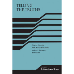 Telling the Truths: Truth Telling and Peace Building in Post-Conflict Societies