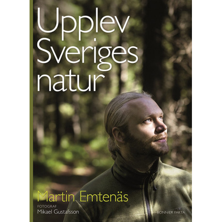 Upplev Sveriges natur : en guide till naturupplevelser i hela landet: en guide till naturupplevelser i hela landet