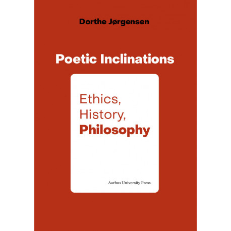 Poetic Inclinations: Ethics, History, Philosophy