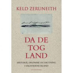 Da de tog land: Historie, drømme og digtning i sagatidens Island