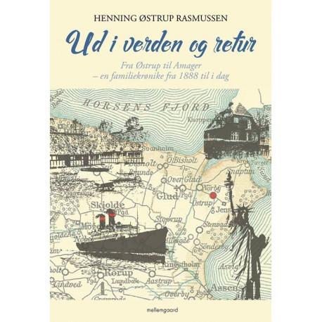 Ud i verden og retur igen: Fra Østrup til Amager - en familiekrønike fra 1888 til i dag