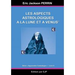 Astrologie livre 6: Les aspects astrologiques a la Lune et a Venus