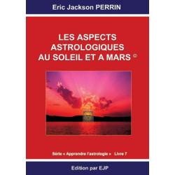 Astrologie livre 7: Les aspects astrologiques au Soleil et a Mars