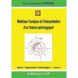 Astrologie livre 3: Maitriser l'analyse et l'interpretation d'un theme astrologique