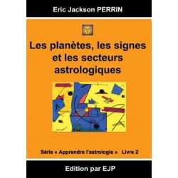 Astrologie livre 2: Les planetes, les signes et les secteurs astrologiques