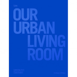 Cobe : our urban living room : learning from Copenhagen: our urban living room, learning from Copenhagen
