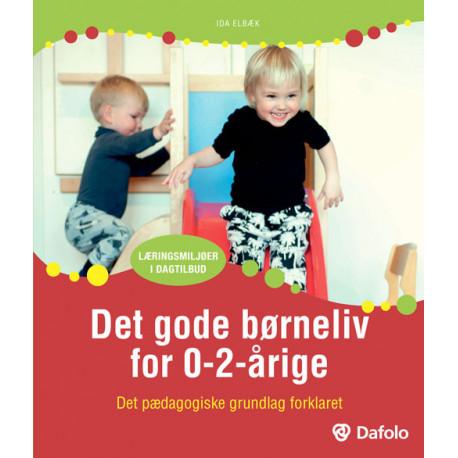 Det gode børneliv 0-2-årige: Det pædagogiske grundlag forklaret