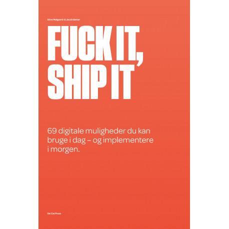 Fuck it, ship it: 69 digitale muligheder du kan bruge i dag – og implementere i morgen.