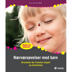 Nærværsøvelser med børn: 30 øvelser der fremmer empati og selvomsorg (musik cd vedlagt og inkl. hjemmeside)