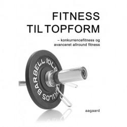 Fitness til topform: Konkurrencefitness og avanceret allround fitness