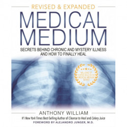 Medical Medium: Secrets Behind Chronic and Mystery Illness and How to Finally Heal (Revised and Expanded Edition)