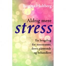 Aldrig mere stress: En brugsbog for stressramte, deres pårørende og behandlere