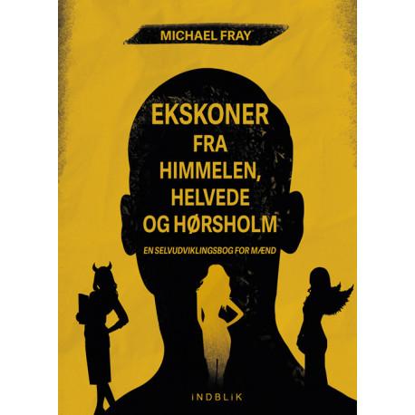 Ekskoner fra himmelen, helvede og Hørsholm: En selvudviklingsbog for mænd