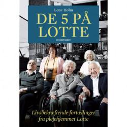 De fem på Lotte: Livsbekræftende fortællinger fra plejehjemmet Lotte