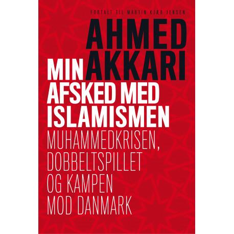 Min afsked med islamismen: Muhammedkrisen, dobbeltspillet og kampen mod Danmark