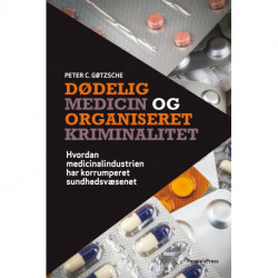Dødelig medicin og organiseret kriminalitet: Hvordan medicinalindustrien har korrumperet sundhedsvæsenet