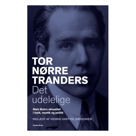 Det udelelige: Niels Bohrs aktualitet i fysik, mystik og politik