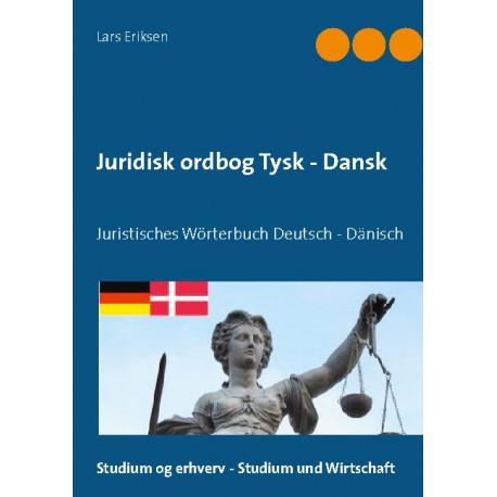 Juridisk ordbog Tysk - Dansk: Juristisches Wörterbuch Deutsch - Dänisch