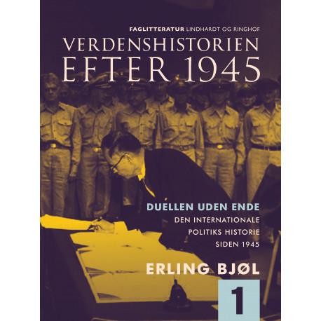 Verdenshistorien efter 1945. Duellen uden ende. Den internationale politiks historie siden 1945. Bind 1