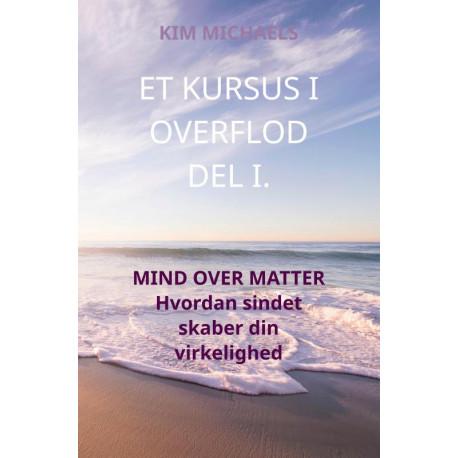 ET KURSUS I OVERFLOD DEL I.: MIND OVER MATTER - Hvordan sindet skaber din virkelighed