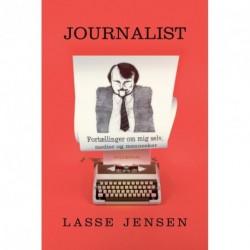 Journalist: Fortællinger om mig selv, medier og mennesker