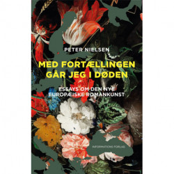 Med fortællingen går jeg i døden: Essays om den nye europæiske romankunst