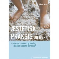 Æstetisk praksis og børn: sanser, væren og læring i dagtilbuddets læreplan