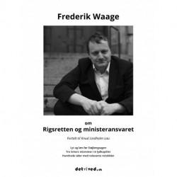 Frederik Waage om Rigsretten og ministeransvaret: Fortalt til Knud Lindholm Lau
