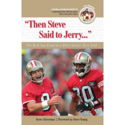 """""""Then Steve Said to Jerry. . ."""": The Best San Francisco 49ers Stories Ever Told"""