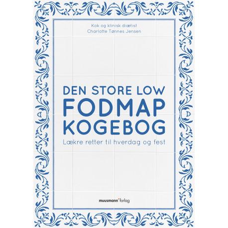 Den store Low FODMAP kogebog: Lækre retter til hverdag og fest