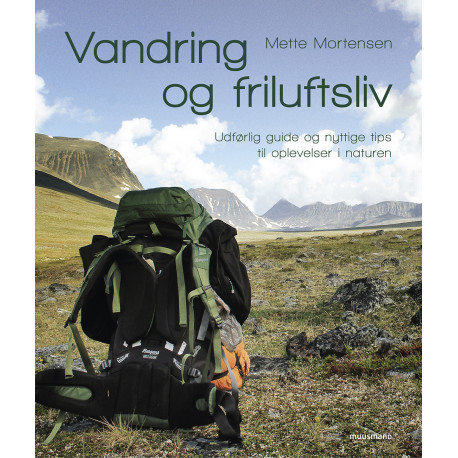 Vandring og friluftsliv: Udførlig guide og nyttige tips til oplevelser i naturen