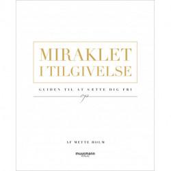 Miraklet i tilgivelse: Guiden til at sætte sig fri