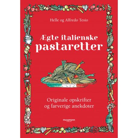 Ægte italienske pastaretter: Originale opskrifter og farverige anekdoter