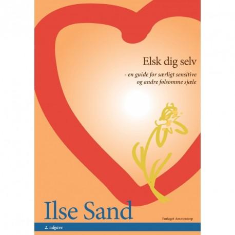 Elsk dig selv. 2. udgave: – en guide for særligt sensitive og andre følsomme sjæle