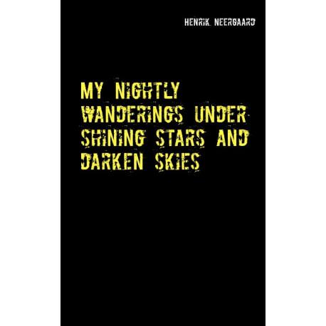 My nightly wanderings under shining stars and darken skies: A novel
