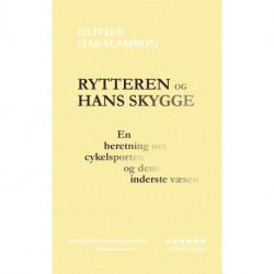 Rytteren og hans skygge: En beretning om cykelsporten og dens inderste væsen