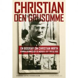 Christian den Grusomme: En biografi om Christian Wirth – kriminalkommissær og morder i Det Tredje Rige