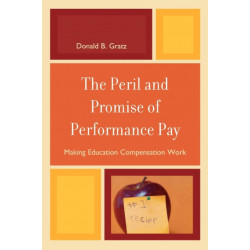 The Peril and Promise of Performance Pay: Making Education Compensation Work