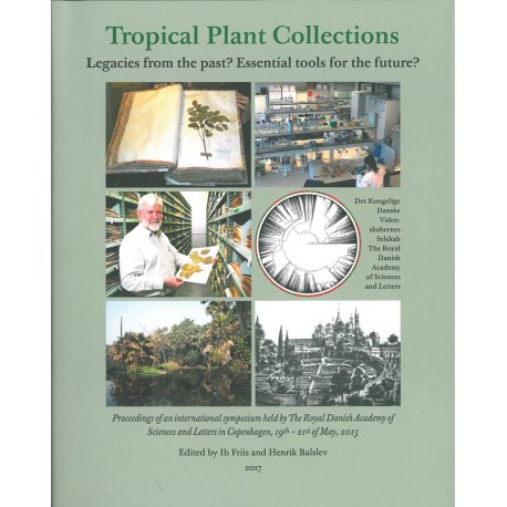 Tropical plant collections - legacies from the past Essential tools for the future: proceedings of an international symposium held by The Royal Danish Academy of Sciences and Letters in Copenhagen, 19th-21st of May, 2015