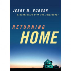 Returning Home: Reconnecting with Our Childhoods