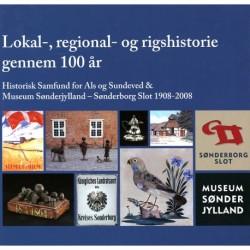 Lokal-, regional- og rigshistorie gennem 100 år: Historisk Samfund for Als og Sundeved & Museum Sønderjylland - Sønderborg Slot 1908-2008