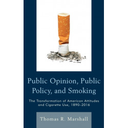 Public Opinion, Public Policy, and Smoking: The Transformation of American Attitudes and Cigarette Use, 1890-2016