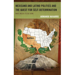 Mexicano and Latino Politics and the Quest for Self-Determination: What Needs to Be Done