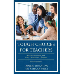 Tough Choices for Teachers: Ethical Case Studies from Today's Schools and Classrooms