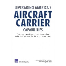 Leveraging America's Aircraft Carrier Capabilities: Exploring New Combat and Noncombat Roles and Missions for the U.S. Carrier Fleet